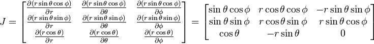 \quad J = \begin{bmatrix}  \frac{\partial (r\sin\theta \cos\phi)}{\partial r} & \frac{\partial (r\sin\theta \cos\phi)}{\partial \theta} & \frac{\partial (r\sin\theta \cos\phi)}{\partial \phi} \\ \frac{\partial (r\sin\theta \sin\phi)}{\partial r} & \frac{\partial (r\sin\theta \sin\phi)}{\partial \theta} & \frac{\partial (r\sin\theta \sin\phi)}{\partial \phi} \\ \frac{\partial (r\cos\theta)}{\partial r} & \frac{\partial (r\cos\theta)}{\partial \theta} & \frac{\partial (r\cos\theta)}{\partial \phi} \end{bmatrix} =  \begin{bmatrix}  \sin\theta \cos\phi & r\cos\theta \cos\phi & -r\sin\theta \sin\phi \\ \sin\theta \sin\phi & r\cos\theta \sin\phi & r\sin\theta \cos\phi \\ \cos\theta & -r\sin\theta & 0 \end{bmatrix}