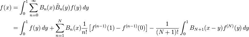 \begin{align}   f(x) &= \int_0^1 \sum_{n=0}^\infty B_n(x) \tilde{B}_n(y) f(y)\, dy\\        &= \int_0^1 f(y)\,dy +             \sum_{n=1}^N B_n(x) \frac{1}{n!}              \left[ f^{(n-1)}(1) - f^{(n - 1)}(0) \right] -             \frac{1}{(N + 1)!} \int_0^1 B_{N + 1}(x-y) f^{(N)}(y)\, dy \end{align}