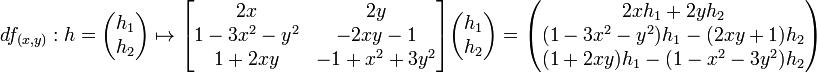 df_{(x, y)}: h = \begin{pmatrix} h_1 \\ h_2 \end{pmatrix} \mapsto \begin{bmatrix} 2x & 2y \\ 1 - 3x^2 - y^2 & -2xy - 1 \\ 1 + 2xy & -1 + x^2 + 3y^2 \end{bmatrix} \begin{pmatrix} h_1 \\ h_2 \end{pmatrix} = \begin{pmatrix} 2xh_1 + 2yh_2 \\ (1 - 3x^2 - y^2)h_1 -(2xy +1)h_2 \\ (1 + 2xy)h_1 -(1 - x^2 - 3y^2)h_2 \end{pmatrix}