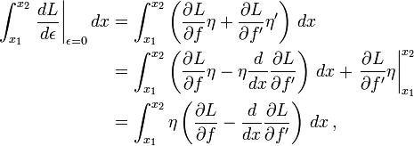 \begin{align} \int_{x_1}^{x_2} \left.\frac{dL}{d\epsilon}\right|_{\epsilon = 0} dx   & = \int_{x_1}^{x_2} \left(\frac{\partial L}{\partial f} \eta + \frac{\partial L}{\partial f'} \eta'\right)\, dx \\  & = \int_{x_1}^{x_2} \left(\frac{\partial L}{\partial f} \eta - \eta \frac{d}{dx}\frac{\partial L}{\partial f'} \right)\, dx + \left.\frac{\partial L}{\partial f'} \eta \right|_{x_1}^{x_2}\\  & = \int_{x_1}^{x_2} \eta \left(\frac{\partial L}{\partial f} - \frac{d}{dx}\frac{\partial L}{\partial f'} \right)\, dx \, , \\  \end{align}