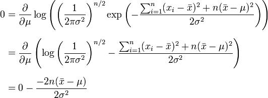 \begin{align} 0 & = \frac{\partial}{\partial \mu} \log \left( \left( \frac{1}{2\pi\sigma^2} \right)^{n/2} \exp\left(-\frac{ \sum_{i=1}^{n}(x_i-\bar{x})^2+n(\bar{x}-\mu)^2}{2\sigma^2}\right) \right) \\[6pt] & = \frac{\partial}{\partial \mu} \left( \log\left( \frac{1}{2\pi\sigma^2} \right)^{n/2} - \frac{ \sum_{i=1}^{n}(x_i-\bar{x})^2+n(\bar{x}-\mu)^2}{2\sigma^2} \right) \\[6pt] & = 0 - \frac{-2n(\bar{x}-\mu)}{2\sigma^2} \end{align}