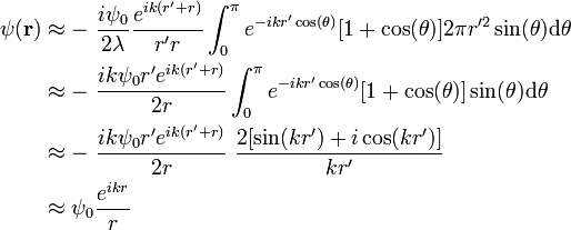 \begin{align}\psi(\mathbf{r}) & \approx -\ \frac{i\psi_0}{2\lambda} \frac{e^{ik(r'+r)}}{r'r}\int_0^{\pi} e^{-ikr'\cos(\theta)}[1+\cos(\theta)]2\pi r'^2\sin(\theta)\mathrm{d}\theta \\  & \approx -\ \frac{ik\psi_0 r'e^{ik(r'+r)}}{2r}\int_0^{\pi} e^{-ikr'\cos(\theta)}[1+\cos(\theta)]\sin(\theta)\mathrm{d}\theta \\   & \approx -\ \frac{ik\psi_0 r'e^{ik(r'+r)}}{2r}\ \frac{2[\sin(kr')+i\cos(kr')]}{kr'} \\  & \approx \psi_0\frac{e^{ikr}}{r} \\  \end{align}