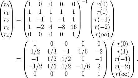 \begin{align} \left(\begin{matrix}r_0 \\ r_1 \\ r_2 \\ r_3 \\ r_4\end{matrix}\right) & {} = \left(\begin{matrix} 1 &  0 & 0 &  0 & 0  \\ 1 &  1 & 1 &  1 & 1  \\ 1 & -1 & 1 & -1 & 1  \\ 1 & -2 & 4 & -8 & 16 \\ 0 &  0 & 0 &  0 & 1 \end{matrix}\right)^{-1} \left(\begin{matrix}r(0) \\ r(1) \\ r(-1) \\ r(-2) \\ r(\infty)\end{matrix}\right) \\ &  {} = \left(\begin{matrix}   1  &  0  &  0  &   0  &  0 \\  1/2 & 1/3 & -1  &  1/6 & -2 \\  -1  & 1/2 & 1/2 &   0  & -1 \\ -1/2 & 1/6 & 1/2 & -1/6 &  2 \\   0  &  0  &  0  &   0  &  1 \end{matrix}\right) \left(\begin{matrix}r(0) \\ r(1) \\ r(-1) \\ r(-2) \\ r(\infty)\end{matrix}\right). \end{align}