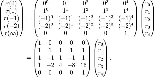 \begin{align} \left(\begin{matrix}r(0) \\ r(1) \\ r(-1) \\ r(-2) \\ r(\infty)\end{matrix}\right) & {} = \left(\begin{matrix} 0^0 & 0^1 & 0^2 & 0^3 & 0^4 \\ 1^0 & 1^1 & 1^2 & 1^3 & 1^4 \\ (-1)^0 & (-1)^1 & (-1)^2 & (-1)^3 & (-1)^4 \\ (-2)^0 & (-2)^1 & (-2)^2 & (-2)^3 & (-2)^4 \\ 0 & 0 & 0 & 0 & 1 \end{matrix}\right) \left(\begin{matrix}r_0 \\ r_1 \\ r_2 \\ r_3 \\ r_4\end{matrix}\right) \\  & {} = \left(\begin{matrix} 1 &  0 & 0 &  0 & 0  \\ 1 &  1 & 1 &  1 & 1  \\ 1 & -1 & 1 & -1 & 1  \\ 1 & -2 & 4 & -8 & 16 \\ 0 &  0 & 0 &  0 & 1 \end{matrix}\right) \left(\begin{matrix}r_0 \\ r_1 \\ r_2 \\ r_3 \\ r_4\end{matrix}\right). \end{align}