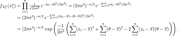 \begin{align} f_{X_1^n}(x_1^n)    & = \prod_{i=1}^n \tfrac{1}{\sqrt{2\pi\sigma^2}}\, e^{-(x_i-\theta)^2/(2\sigma^2)}     = (2\pi\sigma^2)^{-n/2}\, e^{ -\sum_{i=1}^n(x_i-\theta)^2/(2\sigma^2)} \\   & = (2\pi\sigma^2)^{-n/2}\, e^{ -\sum_{i=1}^n( (x_i-\overline{x}) - (\theta-\overline{x}) )^2/(2\sigma^2)} \\   & = (2\pi\sigma^2)^{-n/2}\, \exp \left( {-1\over2\sigma^2} \left(\sum_{i=1}^n(x_i-\overline{x})^2 + \sum_{i=1}^n(\theta-\overline{x})^2 -2\sum_{i=1}^n(x_i-\overline{x})(\theta-\overline{x})\right) \right). \end{align}