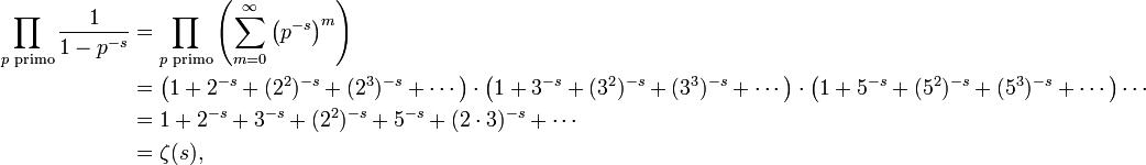 \begin{align} \prod_{p\text{ primo}} \frac{1}{1-p^{-s}} &= \prod_{p\text{ primo}}\left(\sum_{m=0}^\infty \left(p^{-s}\right)^m\right)\\ &=\left(1+2^{-s}+(2^2)^{-s}+(2^3)^{-s}+\cdots\right)\cdot\left(1+3^{-s}+(3^2)^{-s}+(3^3)^{-s}+\cdots\right)\cdot\left(1+5^{-s}+(5^2)^{-s}+(5^3)^{-s}+\cdots\right)\cdots\\ &=1+2^{-s}+3^{-s}+(2^2)^{-s}+5^{-s}+(2\cdot3)^{-s}+\cdots\\ &=\zeta(s), \end{align}