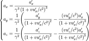 \begin{cases} a_x = \cfrac{a'_x}{\gamma^3\left(1 + vu'_x/c^2\right)^3}\, \\ a_y =\cfrac{1}{\gamma^2}\left( \cfrac{a'_y}{\left(1 + vu'_x/c^2\right)^2}\, - \cfrac{(vu'_y/c^2)a'_x}{\left(1 + vu'_x/c^2\right)^3}\right)\, \\ a_z =\cfrac{1}{\gamma^2}\left( \cfrac{a'_z}{\left(1 + vu'_x/c^2\right)^2}\, - \cfrac{(vu'_z/c^2)a'_x}{\left(1 + vu'_x/c^2\right)^3}\right)\, \\ \end{cases} \,