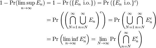 \begin{align} 1 - \Pr(\limsup_{n \rightarrow \infty} E_n) &= 1 - \Pr\left(\{E_n\text{ i.o.}\}\right) = \Pr\left(\{E_n \text{ i.o.}\}^{c}\right) \\ & = \Pr\left(\left(\bigcap_{N=1}^{\infty} \bigcup_{n=N}^{\infty}E_n\right)^{c}\right) = \Pr\left(\bigcup_{N=1}^{\infty} \bigcap_{n=N}^{\infty}E_n^{c}\right)\\ &= \Pr\left(\liminf_{n \rightarrow \infty}E_n^{c}\right)= \lim_{N \rightarrow \infty}\Pr\left(\bigcap_{n=N}^{\infty}E_n^{c}\right) \end{align}
