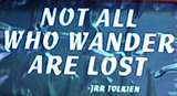 Created proverb from J. R. R. Tolkien's Lord of the Rings on a bumper sticker.