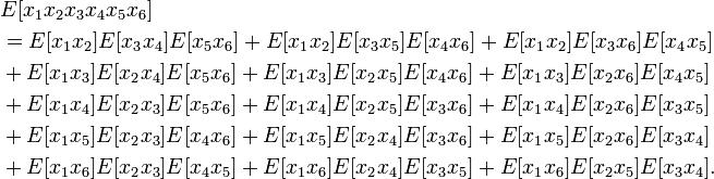 \begin{align} & {} E[x_1 x_2 x_3 x_4 x_5 x_6] \\ &{} = E[x_1 x_2 ]E[x_3 x_4 ]E[x_5 x_6 ] + E[x_1 x_2 ]E[x_3 x_5 ]E[x_4 x_6] + E[x_1 x_2 ]E[x_3 x_6 ]E[x_4 x_5] \\ &{} + E[x_1 x_3 ]E[x_2 x_4 ]E[x_5 x_6 ] + E[x_1 x_3 ]E[x_2 x_5 ]E[x_4 x_6 ] + E[x_1 x_3]E[x_2 x_6]E[x_4 x_5] \\ &+ E[x_1 x_4]E[x_2 x_3]E[x_5 x_6]+E[x_1 x_4]E[x_2 x_5]E[x_3 x_6]+E[x_1 x_4]E[x_2 x_6]E[x_3 x_5] \\ & + E[x_1 x_5]E[x_2 x_3]E[x_4 x_6]+E[x_1 x_5]E[x_2 x_4]E[x_3 x_6]+E[x_1 x_5]E[x_2 x_6]E[x_3 x_4] \\ & + E[x_1 x_6]E[x_2 x_3]E[x_4 x_5 ] + E[x_1 x_6]E[x_2 x_4 ]E[x_3 x_5] + E[x_1 x_6]E[x_2 x_5]E[x_3 x_4]. \end{align}
