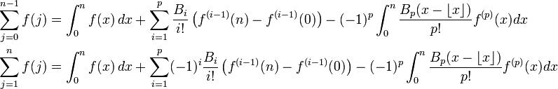 \begin{align}   \sum_{j=0}^{n-1} f(j) &=      \int_0^n f(x) \,dx + \sum_{i=1}^p{B_i \over i!} \left(f^{(i - 1)}(n) - f^{(i-1)}(0) \right) - (-1)^p \int_0^n {B_p(x - \lfloor x \rfloor) \over p!}f^{(p)}(x)dx \\   \sum_{j=1}^n f(j) &=      \int_0^n f(x) \,dx + \sum_{i=1}^p(-1)^i{B_i \over i!} \left(f^{(i - 1)}(n) - f^{(i - 1)}(0) \right) - (-1)^p \int_0^n {B_p(x - \lfloor x \rfloor) \over p!}f^{(p)}(x)dx \end{align}