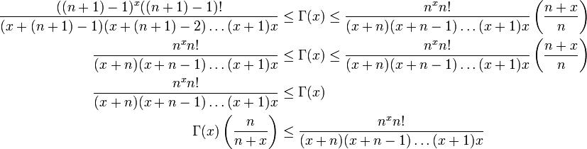 \, \begin{align} \frac{((n+1)-1)^x((n+1)-1)!}{(x+(n+1)-1)(x+(n+1)-2)\ldots(x+1)x}&\leq \Gamma(x)\leq\frac{n^xn!}{(x+n)(x+n-1)\ldots(x+1)x}\left(\frac{n+x}{n}\right)\\ \frac{n^xn!}{(x+n)(x+n-1)\ldots(x+1)x}&\leq \Gamma(x)\leq\frac{n^xn!}{(x+n)(x+n-1)\ldots(x+1)x}\left(\frac{n+x}{n}\right)\\ \frac{n^xn!}{(x+n)(x+n-1)\ldots(x+1)x}&\leq \Gamma(x)\\ \Gamma(x)\left(\frac{n}{n+x}\right)&\leq\frac{n^xn!}{(x+n)(x+n-1)\ldots(x+1)x} \end{align} \,