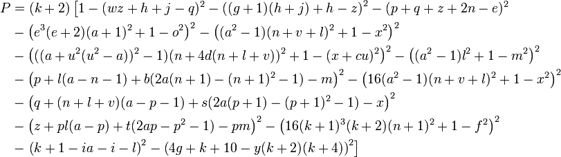 \begin{align} P &= (k+2) \left[ 1 - (wz+h+j-q)^2 - \left( (g+1)(h+j) + h - z \right)^2 - (p + q + z + 2n - e)^2   \right. \\ &- \left( e^3 (e+2)(a+1)^2 +1 - o^2 \right)^2 - \left( (a^2 - 1)(n+v+l)^2 +1 - x^2 \right)^2  \\ &- \left( ((a+u^2(u^2 - a))^2 - 1)(n +4d(n+l+v))^2 +1 - (x+cu)^2 \right)^2 -  \left( (a^2 - 1)l^2 +1 - m^2 \right)^2 \\ &- \left( p + l(a - n - 1) + b(2a(n+1) - (n+1)^2 - 1) - m \right)^2 - \left( 16(a^2 - 1)(n+v+l)^2 +1 - x^2 \right)^2\\ &- \left( q + (n+l+v)(a - p - 1) + s(2a(p+1) - (p+1)^2 - 1) - x \right)^2  \\ &- \left( z + pl(a - p) + t(2ap - p^2 - 1) - pm \right)^2  - \left( 16(k + 1)^3(k+2)(n + 1)^2 + 1 - f^2 \right)^2  \\ &- \left. \left(k + 1 - ia - i - l \right)^2  -  \left( 4g + k +10 - y(k + 2)(k + 4) \right)^2 \right] \end{align}