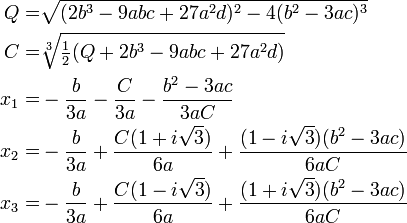 \begin{align} Q = &\sqrt{(2 b^3-9 a b c+27 a^2 d)^2-4 (b^2-3 a c)^3}\\ C =  &\sqrt[3]{\tfrac12 (Q + 2 b^3-9 a b c+27 a^2 d)}\\ x_1 = &-\frac{b}{3 a}-\frac{C}{3 a}-\frac{b^2-3 a c}{3 a C}\\ x_2 = &-\frac{b}{3 a}+\frac{C(1+i \sqrt{3})}{6 a} +\frac{(1-i \sqrt{3}) (b^2-3 a c)}{6 a C}\\ x_3 = &-\frac{b}{3 a}+\frac{C(1-i \sqrt{3})}{6 a} +\frac{(1+i \sqrt{3}) (b^2-3 a c)}{6 a C} \end{align}
