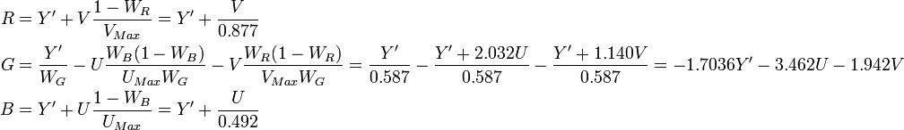 \begin{align} R &= Y' + V \frac{1 - W_R}{V_{Max}} = Y' +  \frac{V}{0.877}\\ G &= \frac{Y'}{W_G} - U \frac{W_B (1 - W_B)}{U_{Max} W_G} - V \frac{W_R (1 - W_R)}{V_{Max} W_G} = \frac{Y'}{0.587} - \frac{Y'+ 2.032 U}{0.587} -  \frac{Y'+1.140 V}{0.587} = -1.7036 Y'-3.462 U - 1.942 V\\ B &= Y' + U \frac{1 - W_B}{U_{Max}} =Y' +  \frac{U}{0.492} \end{align}