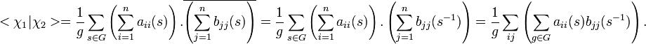 <\chi_1|\chi_2>=\frac1g\sum_{s\in G}\left(\sum_{i=1}^n a_{ii}(s)\right).\overline{\left(\sum_{j=1}^n b_{jj}(s)\right)}= \frac1g\sum_{s\in G}\left(\sum_{i=1}^na_{ii}(s)\right).\left(\sum_{j=1}^nb_{jj}(s^{-1})\right)=\frac1g\sum_{ij}\left(\sum_{g\in G}a_{ii}(s)b_{jj}(s^{-1})\right).
