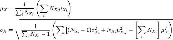 \begin{align}     \mu_X &= \frac{1}{\sum_i { N_{X_i}}} \left(\sum_i { N_{X_i} \mu_{X_i}}\right)\\  \sigma_X &= \sqrt{\frac{1}{\sum_i {N_{X_i} - 1}} \left( \sum_i { \left[(N_{X_i} - 1) \sigma_{X_i}^2 + N_{X_i} \mu_{X_i}^2\right] } - \left[\sum_i {N_{X_i}}\right]\mu_X^2 \right) } \end{align}